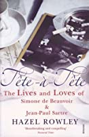 Tete a Tete: The Lives and Loves of Simone de Beauvoir and Jean-Paul Sartre