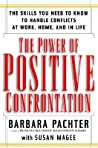 The Power of Positive Confrontation: The Skills You Need to Know to Handle Conflicts at Work, at Home and in Life