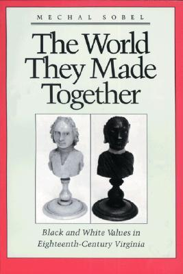 The World They Made Together: Black and White Values in Eighteenth-Century Virginia