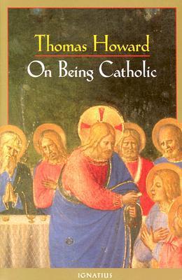On Being Catholic by Thomas Howard