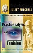 Psychoanalysis And Feminism: A Radical Reassessment Of Freudian Psychoanalysis