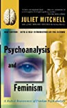 Psychoanalysis And Feminism: A Radical Reassessment Of Freudian Psychoanalysis