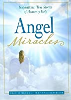 Angel Miracles: Inspirational True Stories of Heavenly Help