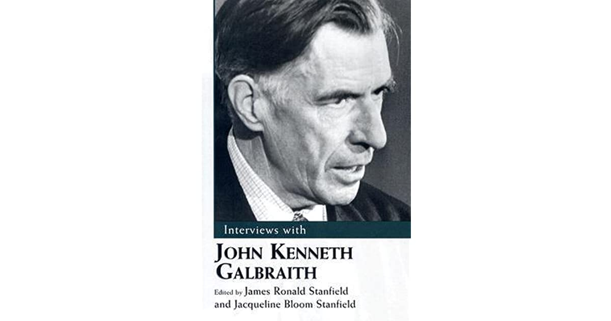 a biography of john kenneth ken galbraith a canadian economist John kenneth galbraith oc (october 15, 1908 - april 29, 2006), also known as ken galbraith, was a canadian-born economist, public official, and diplomat, and a leading proponent of 20th-century american liberalism.