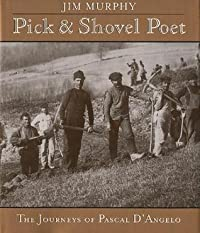 Pick-and-Shovel Poet: The Journeys of Pascal D'Angelo