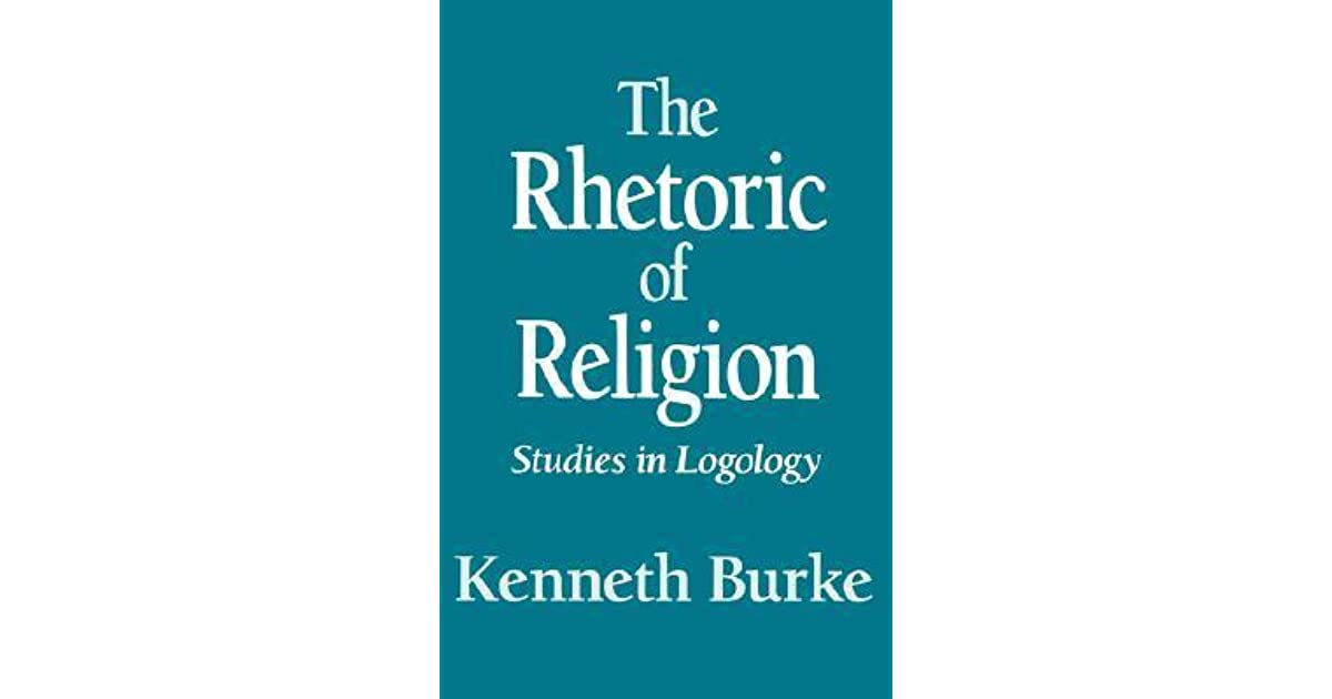 The Rhetoric Of Religion Studies In Logology By Kenneth Burke