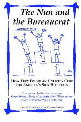 The Nun and the Bureaucrat--How They Found an Unlikely Cure for America's Sick Hospitals
