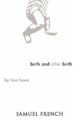 Birth and After Birth by Tina Howe