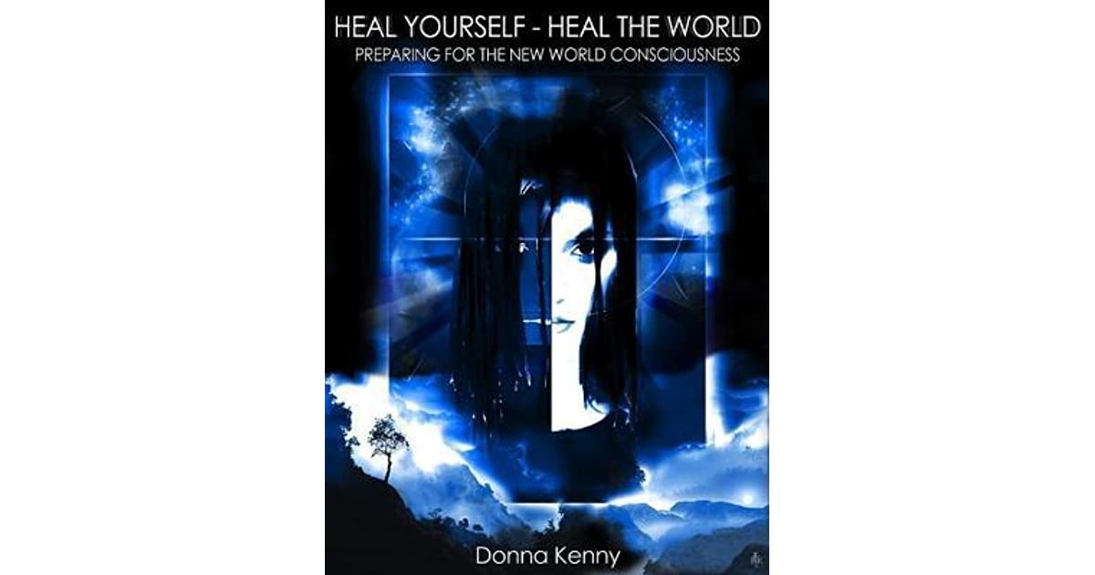 Heal Yourself - Heal the World: Preparing for the New World Consciousness