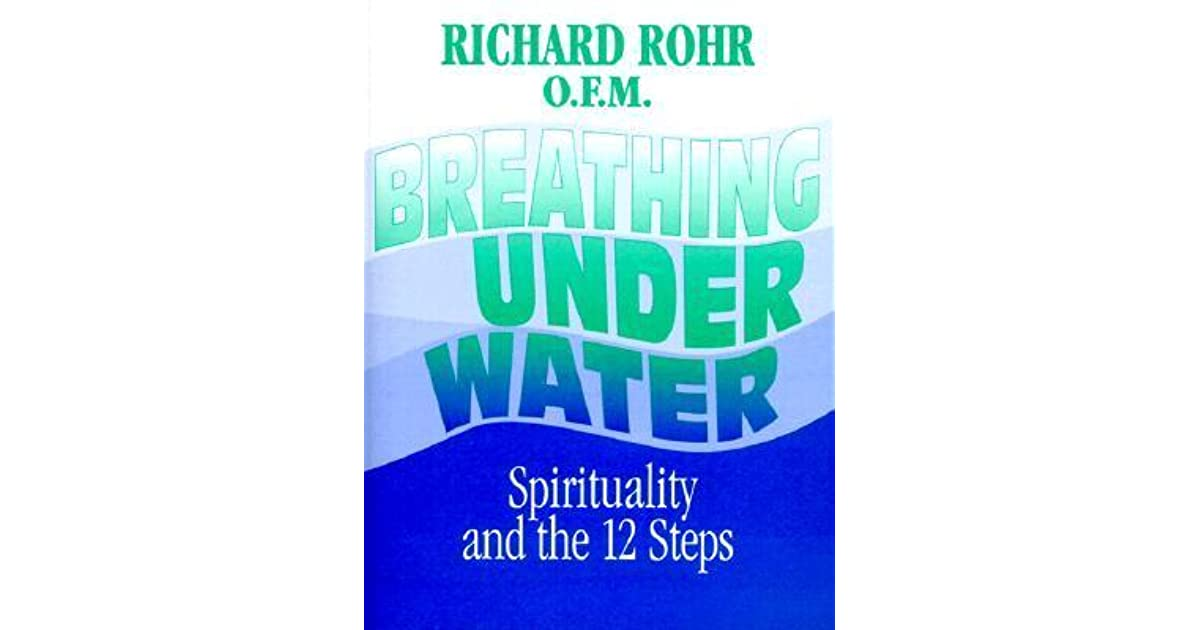 Breathing Underwater Spirituality And The 12 Steps By Richard Rohr