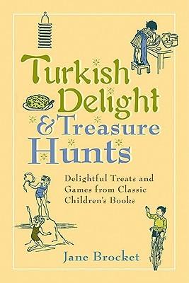 Turkish Delight & Treasure Hunts: Delightful Treats and Games from Classic Children's Books