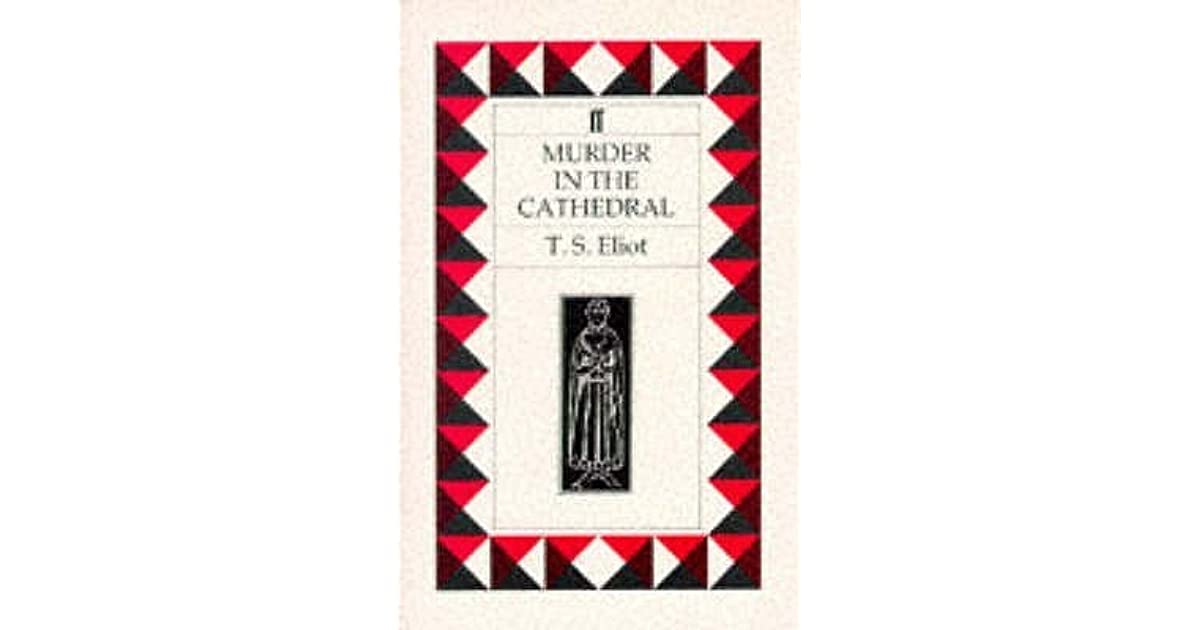 the four temptations of thomas becket in murder in the cathedral by ts eliot The archbishop thomas becket speaks fatal words before he is martyred in t s eliot's best-known drama, based on the murder of the archbishop of canterbury in 1170.