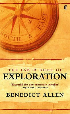 The Faber Book of Exploration by Benedict Allen