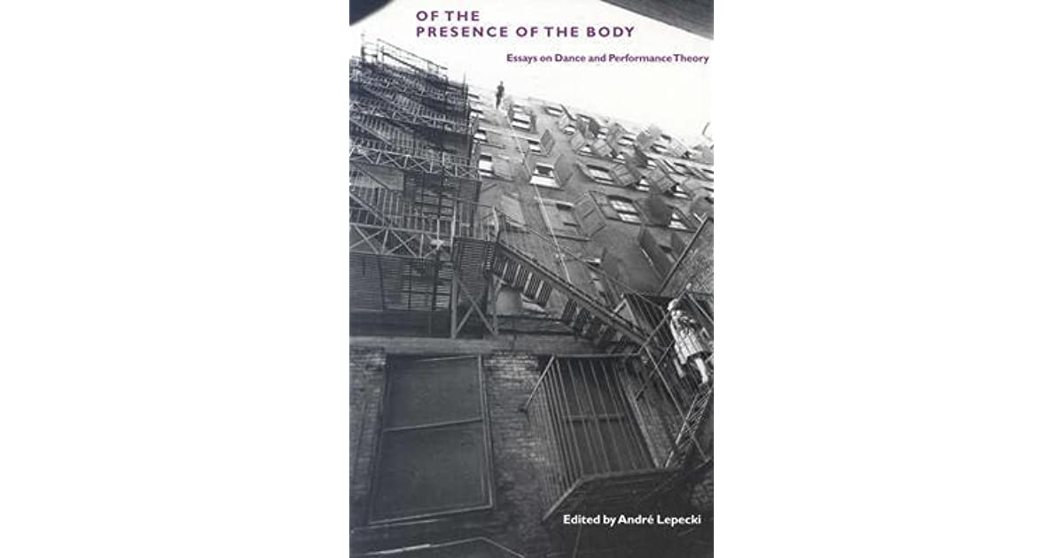 of the presence of the body essays on dance and performance  of the presence of the body essays on dance and performance theory by andre lepecki