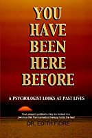 You Have Been Here Before: A Psychologist Looks at Past Lives