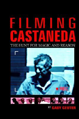 Filming Castaneda The Hunt For Magic And Reason