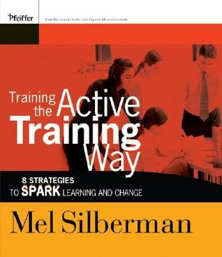Training the Active Training Way  8 Strategies to Spark Learning and Change