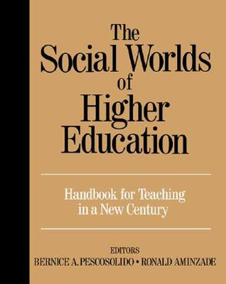 The Social Worlds of Higher Education: Handbook for Teaching in a New Century
