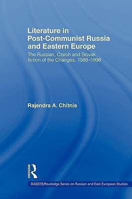 Literature in Post-Communist Russia and Eastern Europe: The Russian, Czech and Slovak Fiction of the Changes 1988-98
