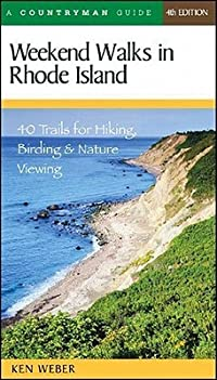 Weekend Walks in Rhode Island: 40 Trails for Hiking, Birding  Nature Viewing