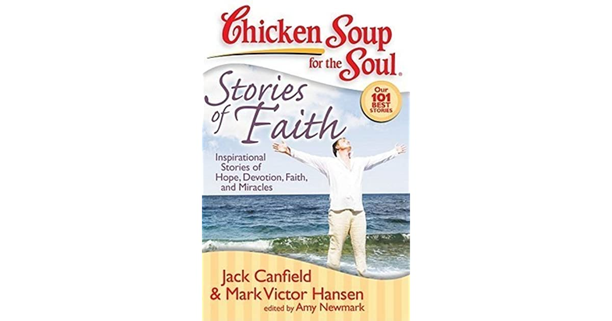 Chicken Soup Quotes: Chicken Soup For The Soul: Stories Of Faith: Inspirational