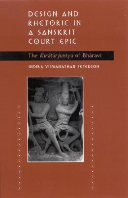 Design and Rhetoric in a Sanskrit Court Epic: The Kiratarjuniya of Bharavi