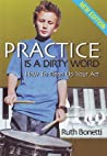 Practice Is A Dirty Word: How To Clean Up Your Act