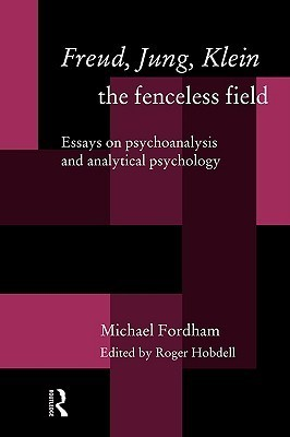 Freud-Jung-Klein-The-Fenceless-Field-Essays-on-Psychoanalysis-and-Analytical-Psychology
