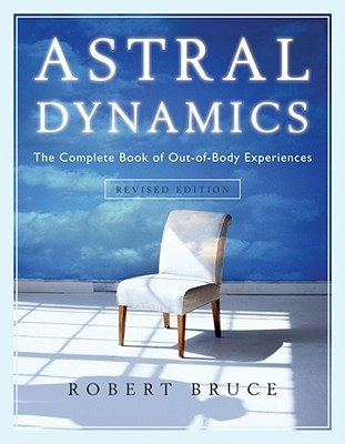 Robert Bruce ASTRAL DYNAMICS (the complete book of out-of-body experiences)
