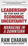 Leadership in the Era of Economic Uncertainty by Ram Charan