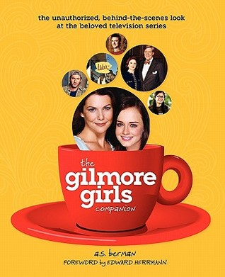 The Gilmore Girls Companion By A S Berman