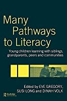 Many Pathways to Literacy: Young Children Learning with Siblings, Grandparents, Peers, and Communities