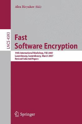 Fast Software Encryption: 14th International Workshop, Fse 2007, Luxembourg, Luxembourg, March 26 28, 2007, Revised Selected Papers (Lecture Notes In Computer Science / Security And Cryptology)