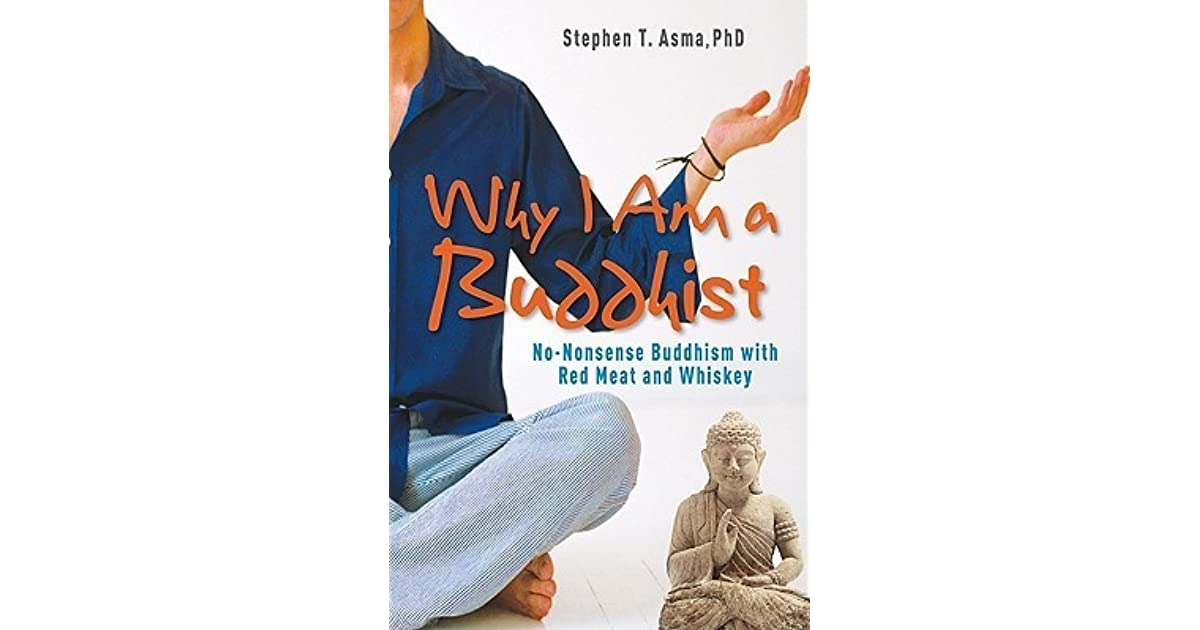 Why i am a buddhist no nonsense buddhism with red meat and why i am a buddhist no nonsense buddhism with red meat and whiskey by stephen t asma fandeluxe Image collections
