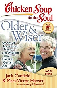 Chicken Soup for the Soul: Older  Wiser: Stories of Inspiration, Humor, and Wisdom about Life at a Certain Age