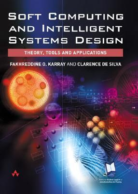 Soft Computing And Intelligent Systems Design Theory Tools And Applications By Fakhreddine O Karray