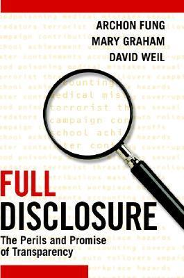Full Disclosure The Perils and Promise of Transparency