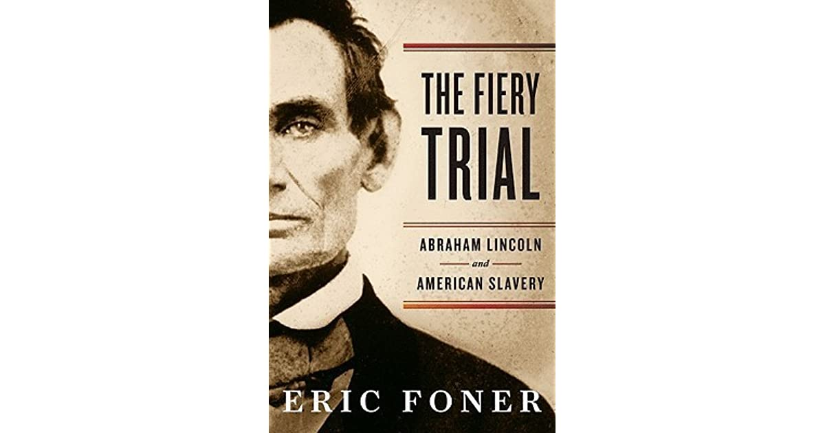 The Fiery Trial Abraham Lincoln And American Slavery By
