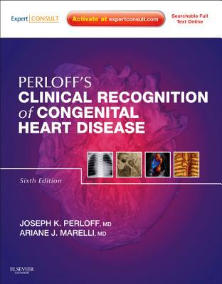 Perloff's Clinical Recognition of Congenital Heart Disease: Expert Consult - Online and Print