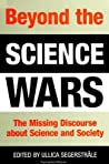 Beyond the Science Wars: The Missing Discourse about Science and Society