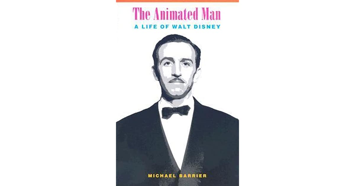 The Animated Man A Life Of Walt Disney By Michael Barrier