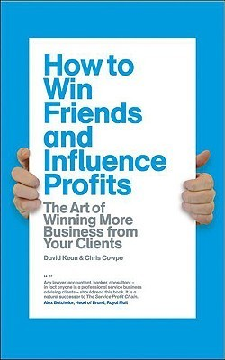 How-to-Win-Friends-and-Influence-Profits-The-art-of-winning-more-business-from-your-clients