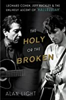 "The Holy or the Broken: Leonard Cohen, Jeff Buckley, and the Unlikely Ascent of ""Hallelujah"""