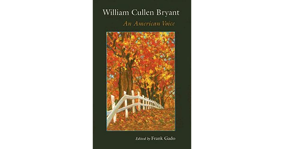 the effect of nature to ones emotion in thanatopsis by william cullen bryant Thanatopsis by william cullen bryant (1794-1878)  and when one is in a more gloomy mood, nature is experienced as mild and gentle, with a healing effect.