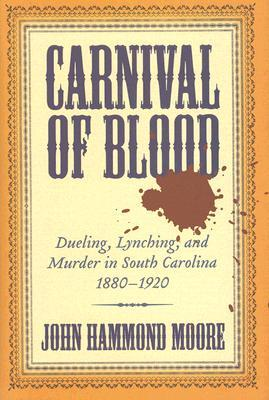 Carnival of Blood: Dueling, Lynching, and Murder in South Carolina, 1880-1920