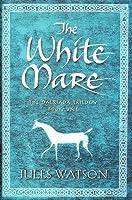 The White Mare (Dalriada, #1)