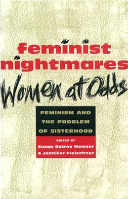 Feminist Nightmares: Women at Odds: Feminism and the Problems of Sisterhood