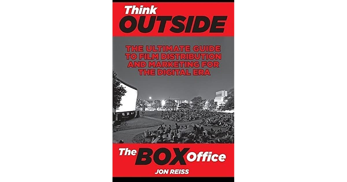 outside the box office. Think Outside The Box Office: Ultimate Guide To Film Distribution In Digital Era By Jon Reiss Office