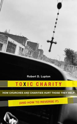Toxic Charity by Robert D. Lupton