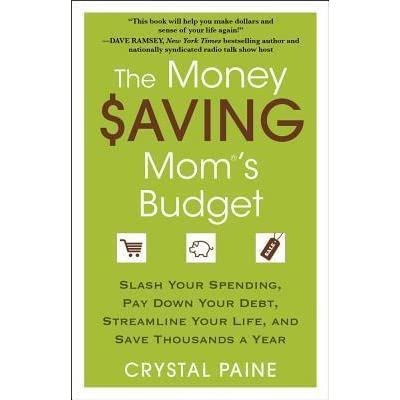 The Money Saving Mom S Budget Slash Your Spending Pay Down Your Debt Streamline Your Life And Save Thousands A Year By Crystal Paine
